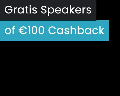 Gratis speakers of €150 cashback
